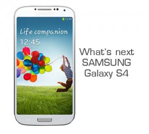 What's next Samsung Galaxy S4